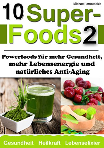 10 Superfoods 2: Powerfoods für mehr Gesundheit, mehr Lebensenergie und natürliches Anti-Aging (Acai-Beeren / Q10 / Ginkgo biloba /  Jiaogulan / Ginseng und mehr / WISSEN KOMPAKT) -