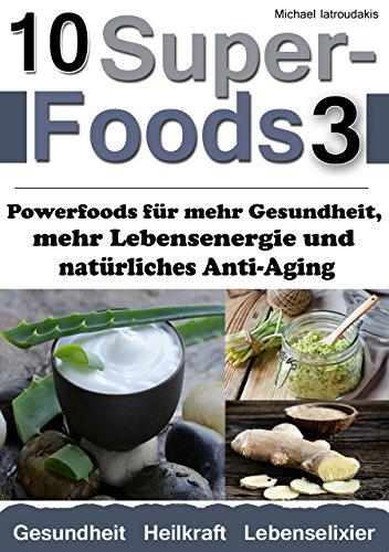 10 Superfoods 3: Powerfoods für mehr Gesundheit, mehr Lebensenergie und natürliches Anti-Aging (AFA-Algen, Bärlauch, Erdmandeln, Ingwer,  Nachtkerzenöl, Yocon und mehr / WISSEN KOMPAKT) -