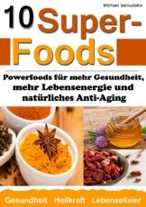 10 Superfoods: Powerfoods für mehr Gesundheit, mehr Lebensenergie und natürliches Anti-Aging (Argan-Öl / Kurkuma / Baobab Affenbrotbaum / Chia Samen und mehr / WISSEN KOMPAKT) -