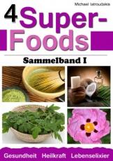 4 Super-Foods: Matcha-Tee, Kokosöl, Moringa-Baum, Zistrose [Sammelband 1 / WISSEN KOMPAKT] -