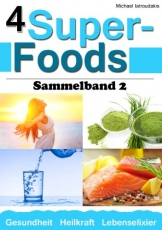 4 Super-Foods: Vitamin D, Wasser, Gerstengrassaft, Omega 3 [Sammelband 2 / WISSEN KOMPAKT] -