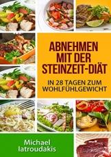 Abnehmen mit der Steinzeit-Diät: In 28 Tagen zum Wohlfühlgewicht (Paleo-Diät, Steinzeiternährung / WISSEN KOMPAKT) -