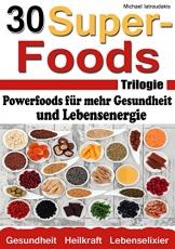 Die 30 Superfoods Trilogie: Powerfoods für mehr Gesundheit und Lebensenergie (AFA-Algen, Argan-Öl, Chia-Samen,Baobab, Q10, Schwarzkümmel und viele mehr...WISSEN KOMPAKT) -