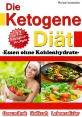 Die Ketogene Diät: Essen ohne Kohlenhydrate -Gewichtsreduktion (Abnehmen), Krebstherapie, Epilepsie, Alzheimerprävention- [WISSEN KOMPAKT / Low Carb] -