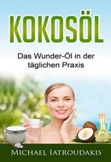 Kokosöl: Das Wunder-Öl in der täglichen Praxis ...über 70 Anwendungsmöglichkeiten für Körper, Geist und Seele (Haarpflege, Hautpflege, Entgiftung, Zahnpasta / WISSEN KOMPAKT) -