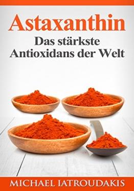 Astaxanthin: Das stärkste Antioxidans der Welt (Anti-Aging, Allergien, Hauterkrankungen, Herz-Kreislauferkrankungen, Sport, Vegan / WISSEN KOMPAKT) -