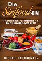 Die Sirtfood-Diät: Gesund abnehmen & Fett verbrennen - mit dem Schlankmacher-Enzym Sirtuin (+ Rezepte  / WISSEN KOMPAKT) -