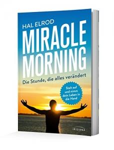 Miracle Morning: Die Stunde, die alles verändert -