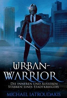 Urban-Warrior: Die inneren und äußeren Stärken eines Stadtkriegers -